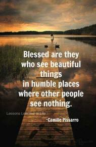 see the beautiful things in humble places