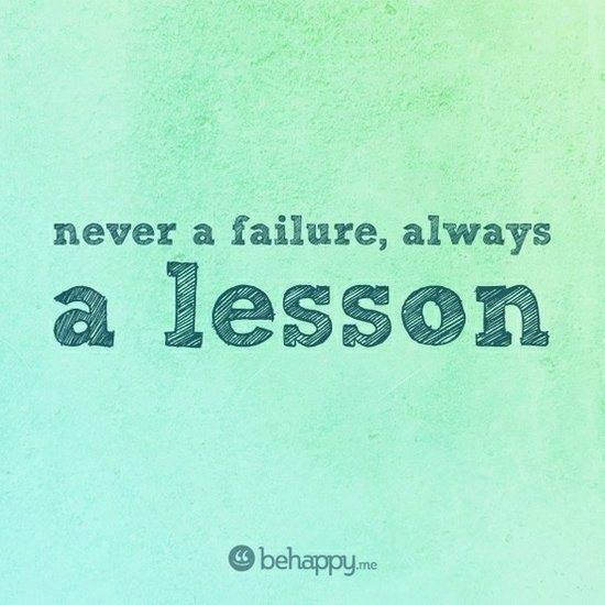 Never a failure, Always a Lesson