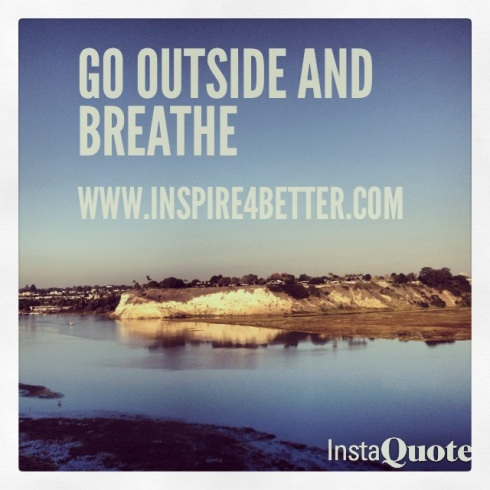 Go outside and Breathe